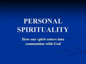 PERSONAL SPIRITUALITY How our spirit enters into communion
