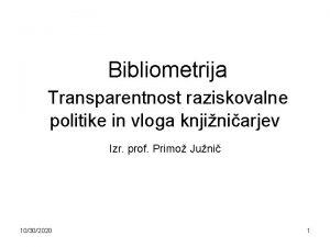 Bibliometrija Transparentnost raziskovalne politike in vloga knjiniarjev Izr