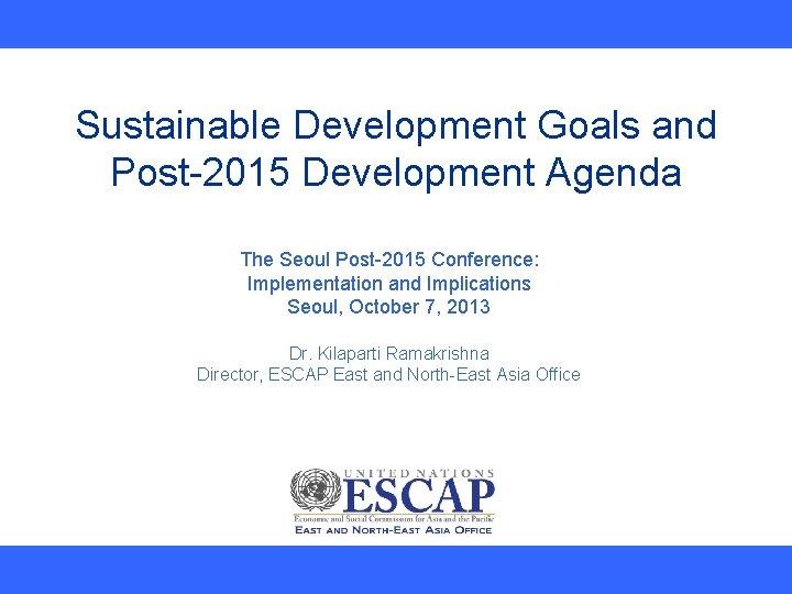 Sustainable Development Goals and Post2015 Development Agenda The