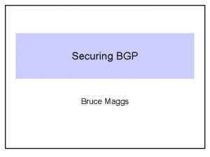 Securing BGP Bruce Maggs Internet Service Model Given