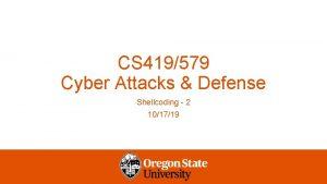 CS 419579 Cyber Attacks Defense Shellcoding 2 101719