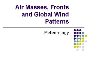 Air Masses Fronts and Global Wind Patterns Meteorology