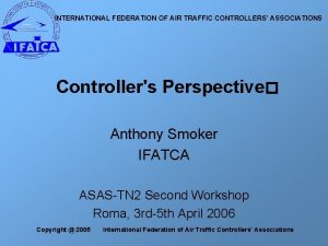 INTERNATIONAL FEDERATION OF AIR TRAFFIC CONTROLLERS ASSOCIATIONS Controllers