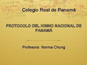 Colegio Real de Panam PROTOCOLO DEL HIMNO NACIONAL
