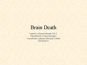 Brain Death Leanne JohnsonMeeter PAC Department of Neurosurgery
