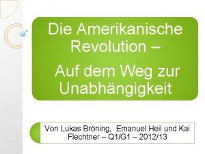 Die Amerikanische Revolution Auf dem Weg zur Unabhngigkeit