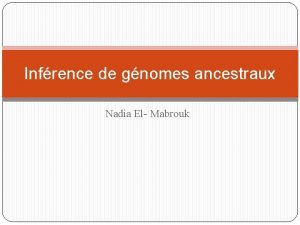 Infrence de gnomes ancestraux Nadia El Mabrouk tant