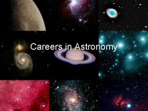 Careers in Astronomy A Future in Astronomy So