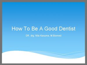 How To Be A Good Dentist DR drg