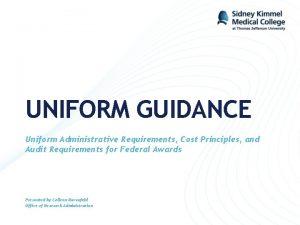UNIFORM GUIDANCE Uniform Administrative Requirements Cost Principles and