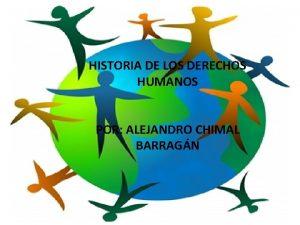 HISTORIA DE LOS DERECHOS HUMANOS POR ALEJANDRO CHIMAL