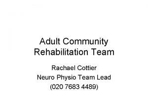Adult Community Rehabilitation Team Rachael Cottier Neuro Physio