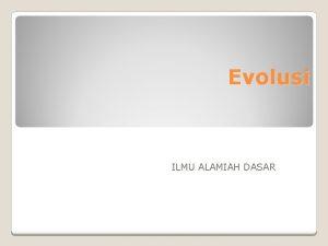 Evolusi ILMU ALAMIAH DASAR BUKTI BUKTI EVOLUSI 1