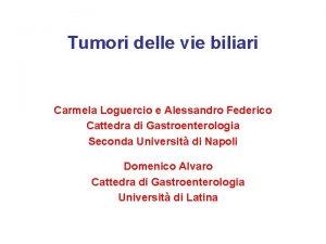 Tumori delle vie biliari Carmela Loguercio e Alessandro