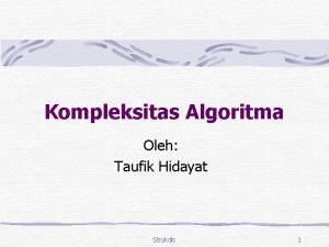 Kompleksitas Algoritma Oleh Taufik Hidayat Strukdis 1 Pendahuluan