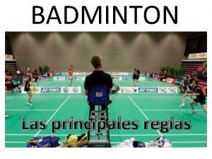 BADMINTON Las principales reglas El tereno de juego