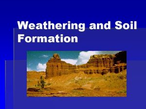 Weathering and Soil Formation Soil Composition Soil is