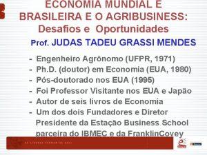ECONOMIA MUNDIAL E BRASILEIRA E O AGRIBUSINESS Desafios