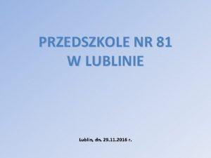 PRZEDSZKOLE NR 81 W LUBLINIE Lublin dn 29
