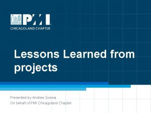 Lessons Learned from projects Presented by Andrew Soswa