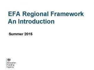 EFA Regional Framework An Introduction Summer 2015 Agenda