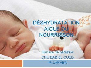 DSHYDRATATION AIGUE DU NOURRISSON Service de pdiatrie CHU