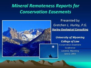Mineral Remoteness Reports for Conservation Easements Presented by