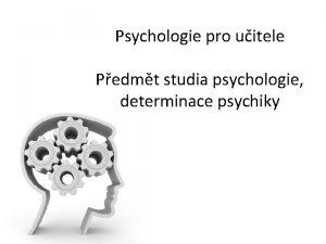 Psychologie pro uitele Pedmt studia psychologie determinace psychiky