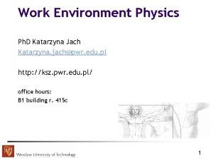 Work Environment Physics Ph D Katarzyna Jach Katarzyna