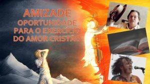 AMIZADE OPORTUNIDADE PARA O EXERCCIO DO AMOR CRISTO