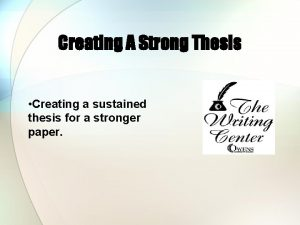 Creating A Strong Thesis Creating a sustained thesis