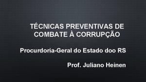 TCNICAS PREVENTIVAS DE COMBATE CORRUPO ProcurdoriaGeral do Estado