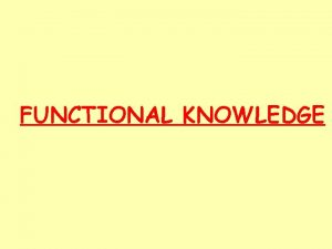 FUNCTIONAL KNOWLEDGE FUNCTIONAL KNOWLEDGE Production Maintenance and Utility