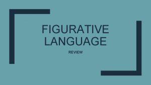 FIGURATIVE LANGUAGE REVIEW Quick Write Grab a sheet