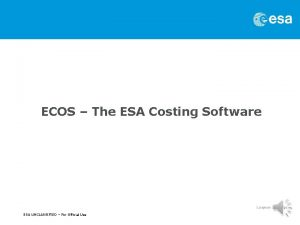 ECOS The ESA Costing Software Carla Signorini ESTEC