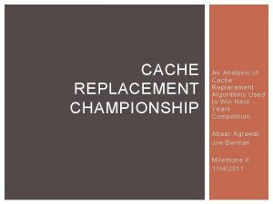 CACHE REPLACEMENT CHAMPIONSHIP An Analysis of Cache Replacement