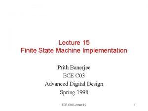 Lecture 15 Finite State Machine Implementation Prith Banerjee