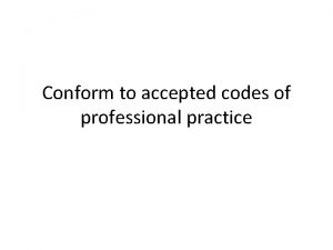 Conform to accepted codes of professional practice LO