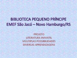BIBLIOTECA PEQUENO PRNCIPE EMEF So Jac Novo HamburgoRS
