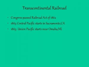 Transcontinental Railroad Congress passed Railroad Act of 1862