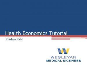 Health Economics Tutorial Krishan Patel Disclaimer Objectives of