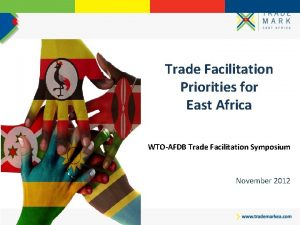 Trade Facilitation Priorities for East Africa WTOAFDB Trade