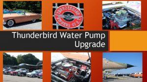 Thunderbird Water Pump Upgrade Thunderbird Water Pump Upgrade