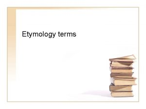 Etymology terms Euphemism A word or phrase that