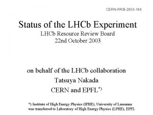 CERNRRB2003 148 Status of the LHCb Experiment LHCb