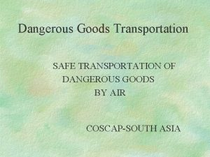 Dangerous Goods Transportation SAFE TRANSPORTATION OF DANGEROUS GOODS