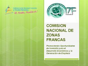 COMISION NACIONAL DE ZONAS FRANCAS Promoviendo Oportunidades de