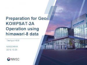 Preparation for Geo KOMPSAT2 A Operation using himawari8