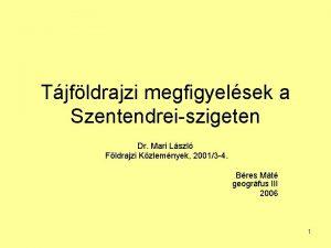 Tjfldrajzi megfigyelsek a Szentendreiszigeten Dr Mari Lszl Fldrajzi