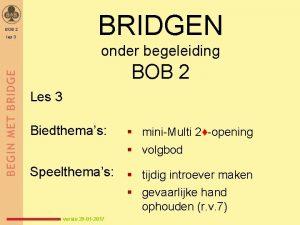 BRIDGEN BOB 2 les 3 onder begeleiding BOB